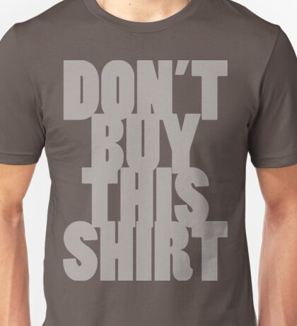 Don't Buy This Shirt (Light Text Version) Unisex T-Shirt