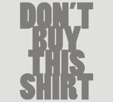 Don't Buy This Shirt (Dark Text Version) T-Shirt