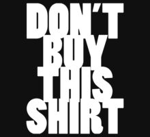 Don't Buy This Shirt (White Text Version) by vigorousjammer