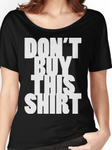 Don't Buy This Shirt (White Text Version) Women's Relaxed Fit T-Shirt