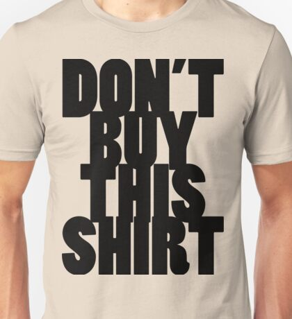 Don't Buy This Shirt (Black Text Version) Unisex T-Shirt