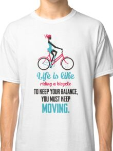 Life Quote: Life is like riding a bicycle Classic T-Shirt