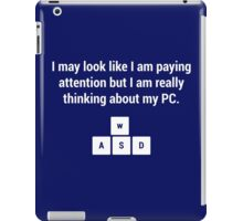 I may look like I am paying attention but I am really thinking about my PC iPad Case/Skin