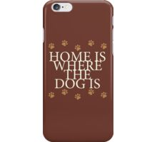 Home Is Where The Dog Is iPhone Case/Skin