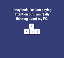 I may look like I am paying attention but I am really thinking about my PC Unisex T-Shirt
