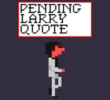 Pending Larry Quote Unisex T-Shirt