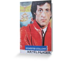 Sylvester Stallone Hates Murder Greeting Card