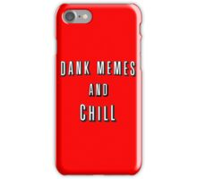 Dank Memes and Chill iPhone Case/Skin