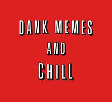 Dank Memes and Chill Unisex T-Shirt