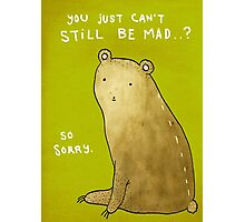 You Can't Still Be Mad? Photographic Print