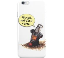 All Right, We'll Call It A Draw iPhone Case/Skin