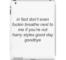 In fact don't even breathe next to me if you're not harry styles good day goodbye iPad Case/Skin