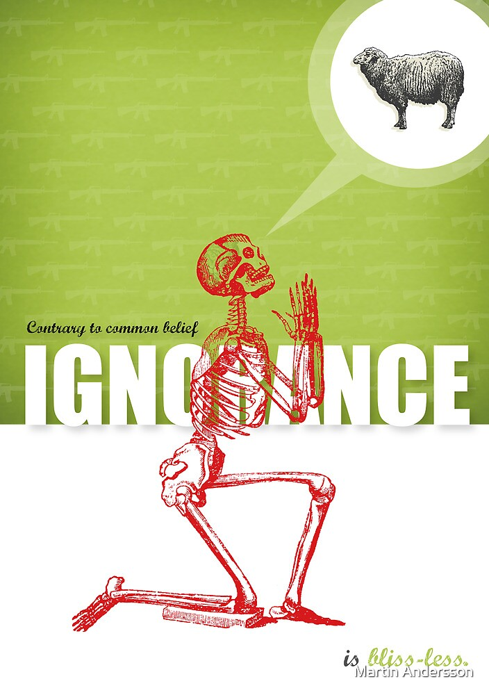 IGNORANCE IS BLISS-LESS by Martin Andersson