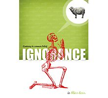 IGNORANCE IS BLISS-LESS Photographic Print