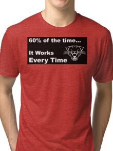 60% of the time, it works every time Tri-blend T-Shirt