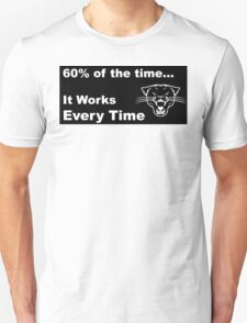 60% of the time, it works every time Unisex T-Shirt