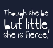 Though she be but little, she is fierce. Kids Tee