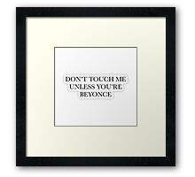 Don't touch me unless you're Beyonce Framed Print
