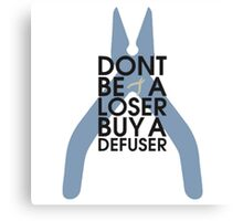 Counter strike Don't be a loser buy a defuser Canvas Print