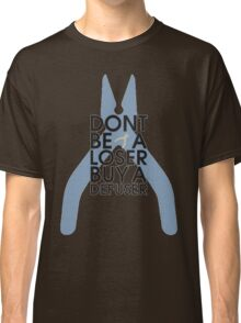 Counter strike Don't be a loser buy a defuser Classic T-Shirt