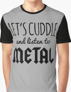 Cuddle Listen To Metal Music Quote Graphic T-Shirt