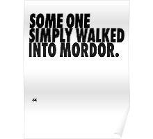 Some One Simply Walked Into Mordor...V1 Poster