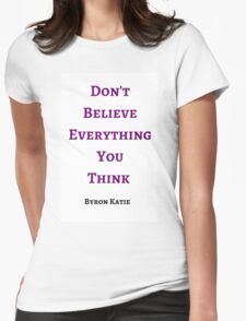 Byron Katie: Don't Believe Everything You  Think  Womens Fitted T-Shirt