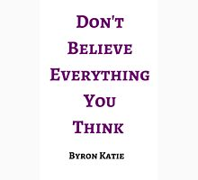 Byron Katie: Don't Believe Everything You  Think  Unisex T-Shirt