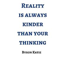 Byron Katie: Reality  is always kinder than your thinking by IdeasForArtists