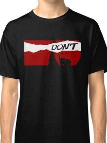Don't Classic T-Shirt