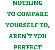 Byron Katie: With nothing  to compare yourself to, aren't you perfect by IdeasForArtists