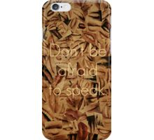 Don't Be Afraid to Speak iPhone Case/Skin