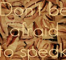 Don't Be Afraid to Speak Sticker