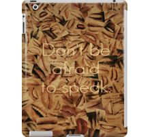 Don't Be Afraid to Speak iPad Case/Skin