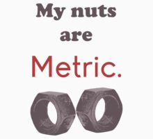 My nuts are Metric.  by CaptainAussum