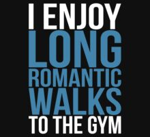 I Enjoy Long Romantic Walks To The Gym by oolongtees