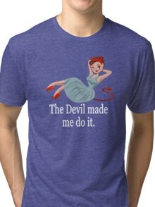 The Devil Made Me Do It Tri-blend T-Shirt
