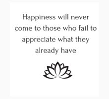 Buddhist Quote: Happiness will never come to those who fail to appreciate what they have Kids Tee