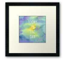 Today Is The Day Watercolor Framed Print