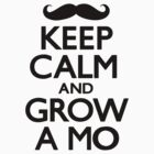 Keep Calm and Grow A Mo by CarryOn