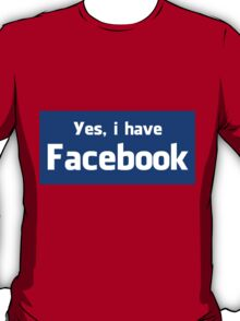 'Yes, i have Facebook' Shirt T-Shirt