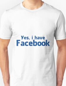 'Yes, i have Facebook' Shirt (Without Blue background) T-Shirt