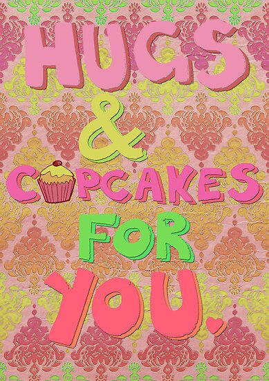 Hugs and Cupcakes For You by micklyn