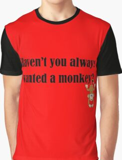 Haven't you always wanted a monkey? - Dark Text Graphic T-Shirt
