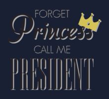 Forget Princess call me President BLACK Kids Clothes