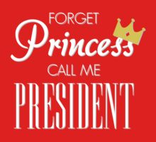 Forget Princess call me President WHITE Kids Clothes