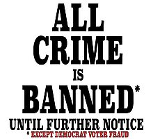 ALL CRIME IS BANNED UNTIL FURTHER NOTICE Photographic Print