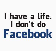 'I have a life. I don't do Facebook' Shirt by Benjamin Janssens