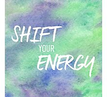Shift Your Energy Photographic Print