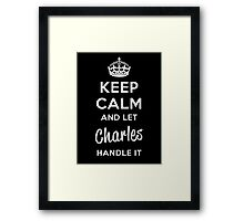 Keep Calm and Let Charles Handle It Framed Print